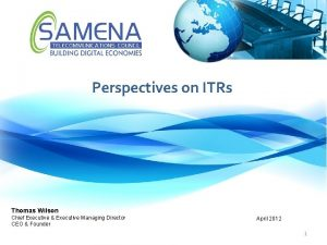 Perspectives on ITRs Thomas Wilson Chief Executive Executive