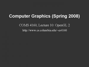 Computer Graphics Spring 2008 COMS 4160 Lecture 10