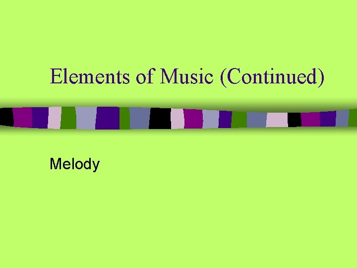Elements of Music Continued Melody Melody n General
