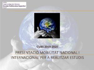 CURS 2019 2020 PRESENTACI MOBILITAT NACIONAL I INTERNACIONAL