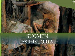 SUOMEN ESIHISTORIA Suomalaisten alkuper Milloin ja mist Suomen
