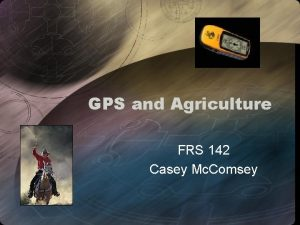 GPS and Agriculture FRS 142 Casey Mc Comsey