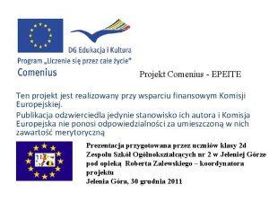 Projekt Comenius EPEITE Ten projekt jest realizowany przy