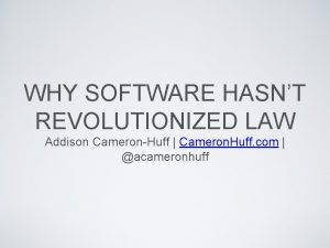 WHY SOFTWARE HASNT REVOLUTIONIZED LAW Addison CameronHuff Cameron