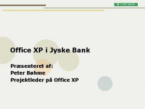 Office XP i Jyske Bank Prsenteret af Peter