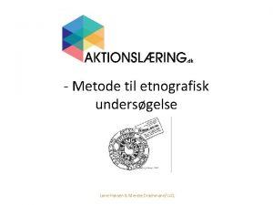 Metode til etnografisk undersgelse Lone Hansen Merete Drachmann