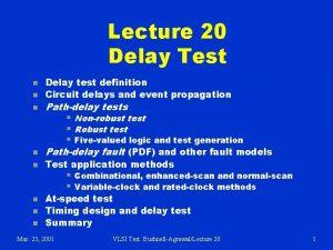 Lecture 20 Delay Test n n n Delay