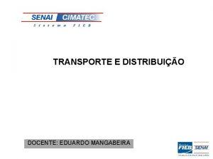 TRANSPORTE E DISTRIBUIO DOCENTE EDUARDO MANGABEIRA TRANSPORTE E