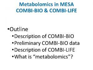 Metabolomics in MESA COMBIBIO COMBILIFE Outline Description of