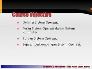 Course Objective Definisi Sistem Operasi Peran Sistem Operasi