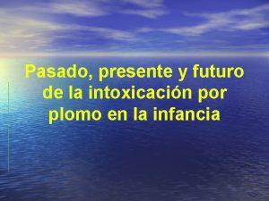 Pasado presente y futuro de la intoxicacin por