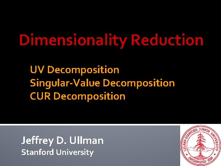 Dimensionality Reduction UV Decomposition SingularValue Decomposition CUR Decomposition