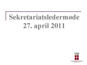 Sekretariatsledermde 27 april 2011 Dagsorden 27 april n