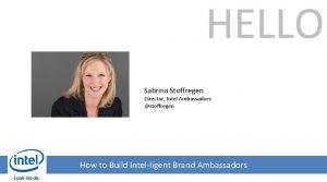 HELLO Sabrina Stoffregen Director Intel Ambassadors stoffregen How