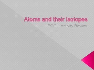 Atoms and their Isotopes POGIL Activity Review Atoms