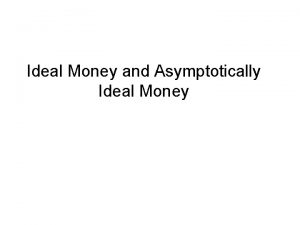 Ideal Money and Asymptotically Ideal Money Revolutionary or