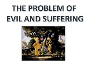 THE PROBLEM OF EVIL AND SUFFERING NATURAL EVIL