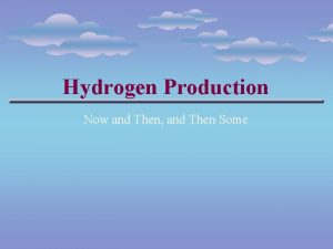 Hydrogen Production Now and Then and Then Some