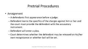 Pretrial Procedures Arraignment A defendants first appearance before