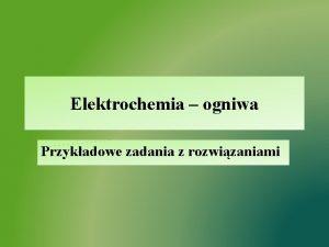 Elektrochemia ogniwa Przykadowe zadania z rozwizaniami Zadanie 1
