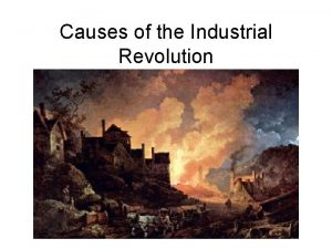 Causes of the Industrial Revolution Agrarian Revolution The