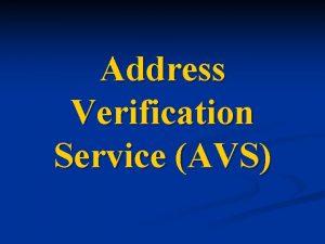 Address Verification Service AVS Address Verification Service AVS