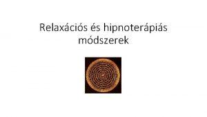 Relaxcis s hipnoterpis mdszerek A terpis mdszerek tbbsge