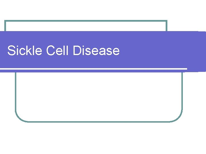 Sickle Cell Disease Sickle Cell Disease l Group