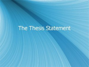 The Thesis Statement What is a thesis s