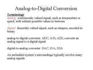 AnalogtoDigital Conversion Terminology analog continuously valued signal such