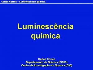 Carlos Corra Luminescncia qumica Carlos Corra Departamento de