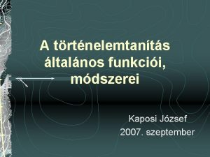 A trtnelemtants ltalnos funkcii mdszerei Kaposi Jzsef 2007