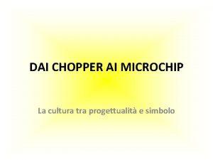 DAI CHOPPER AI MICROCHIP La cultura tra progettualit