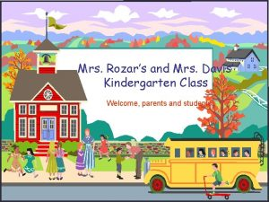 Mrs Rozars and Mrs Davis Kindergarten Class Welcome