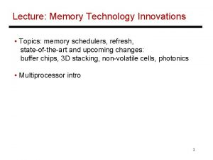 Lecture Memory Technology Innovations Topics memory schedulers refresh