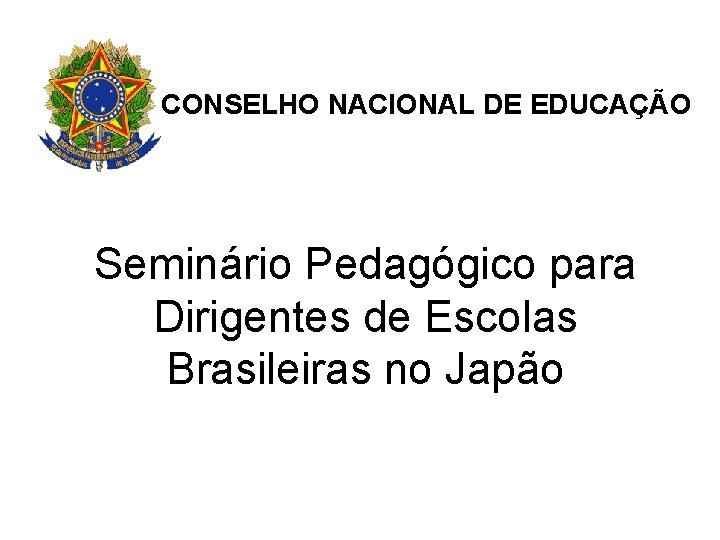 CONSELHO NACIONAL DE EDUCAO Seminrio Pedaggico para Dirigentes