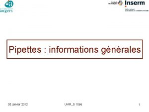 Pipettes informations gnrales 05 janvier 2012 UMRS 1066