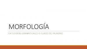 MORFOLOGA CATEGORAS GRAMATICALES O CLASES DE PALABRAS Listado