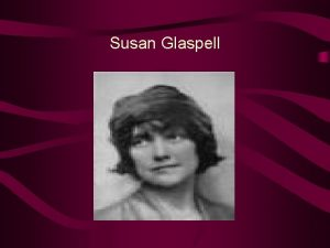 Susan Glaspell Susan Glaspell On July 1 1882