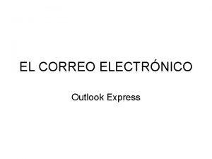 EL CORREO ELECTRNICO Outlook Express El correo electrnico