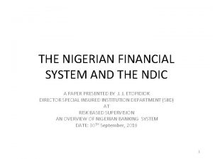 THE NIGERIAN FINANCIAL SYSTEM AND THE NDIC A
