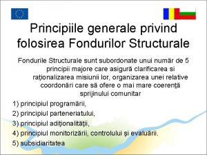 Principiile generale privind folosirea Fondurilor Structurale Fondurile Structurale