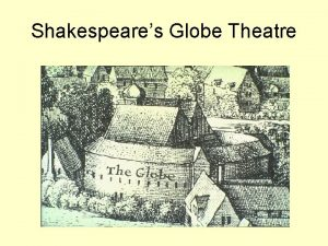 Shakespeares Globe Theatre Shakespeares Globe was the most