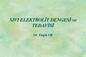 SIVI ELEKTROLT DENGES ve TEDAVS Dr Engin OK