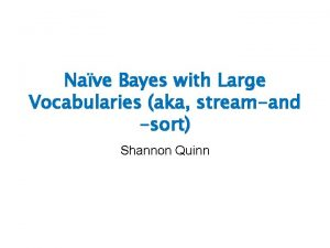 Nave Bayes with Large Vocabularies aka streamand sort