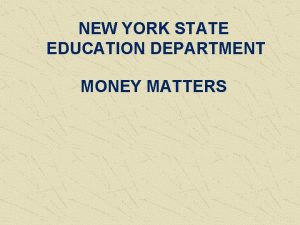 NEW YORK STATE EDUCATION DEPARTMENT MONEY MATTERS State