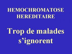 HEMOCHROMATOSE HEREDITAIRE Trop de malades signorent Migrations des