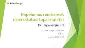 Napelemes rendszerek zemeltetsi tapasztalatai PV Napenergia Kft STEEP