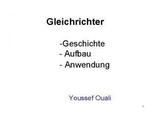 Gleichrichter Geschichte Aufbau Anwendung Youssef Ouali 1 Gliederung