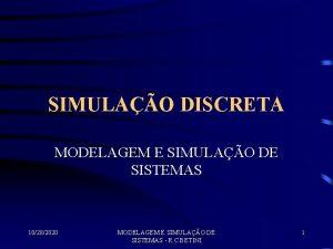 SIMULAO DISCRETA MODELAGEM E SIMULAO DE SISTEMAS 10282020
